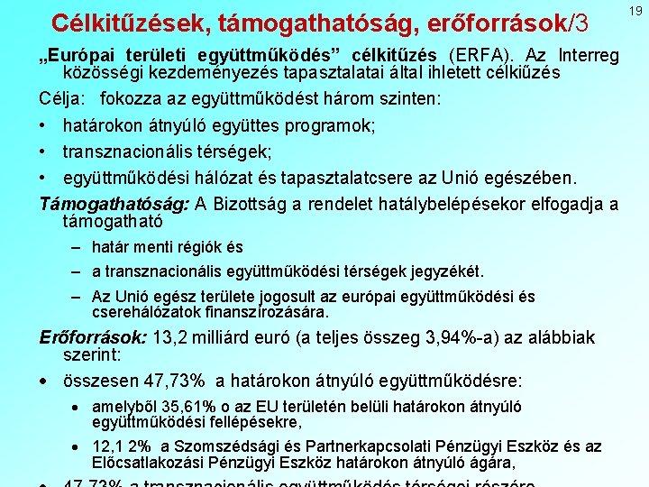 """Célkitűzések, támogathatóság, erőforrások/3 """"Európai területi együttműködés"""" célkitűzés (ERFA). Az Interreg közösségi kezdeményezés tapasztalatai által"""