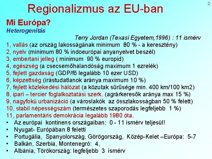 Regionalizmus az EU-ban Mi Európa? Heterogenitás Terry Jordan (Texasi Egyetem, 1996) : 11 ismérv