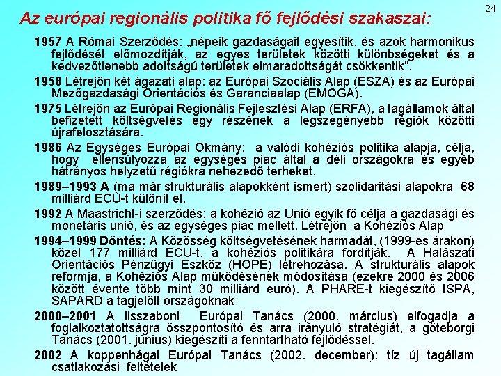 """Az európai regionális politika fő fejlődési szakaszai: 1957 A Római Szerződés: """"népeik gazdaságait egyesítik,"""