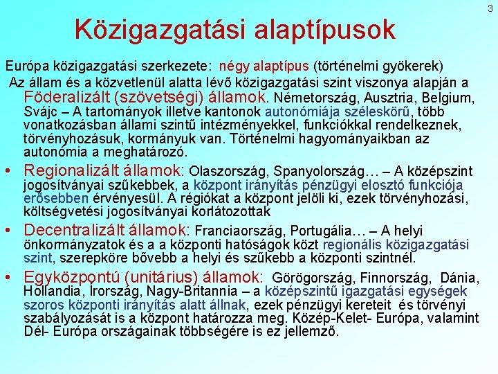 Közigazgatási alaptípusok Európa közigazgatási szerkezete: négy alaptípus (történelmi gyökerek) Az állam és a közvetlenül