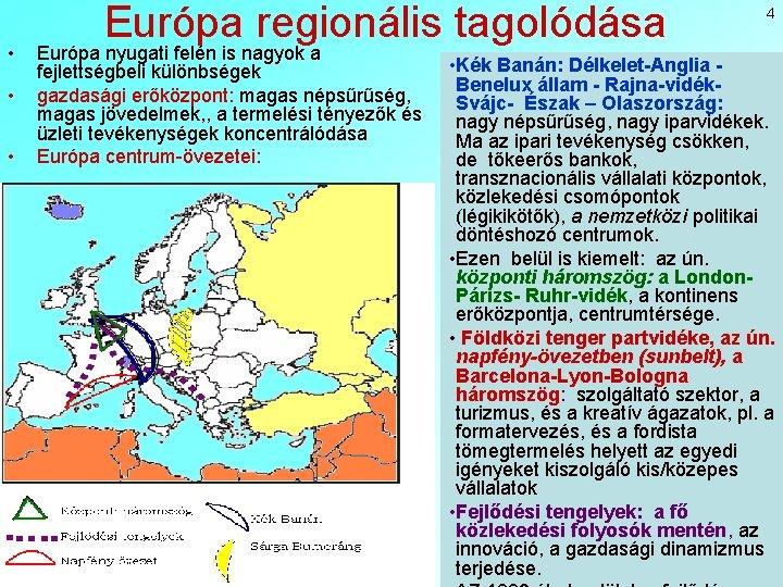 • • • Európa regionális tagolódása Európa nyugati felén is nagyok a fejlettségbeli