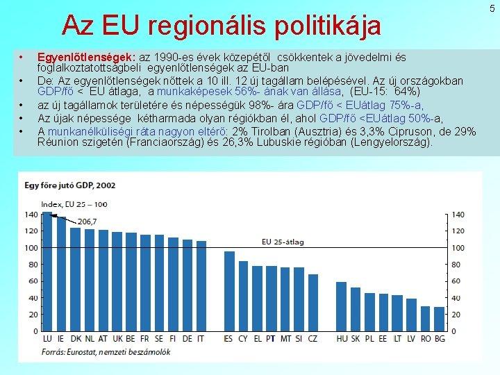 Az EU regionális politikája • • • Egyenlőtlenségek: az 1990 -es évek közepétől csökkentek