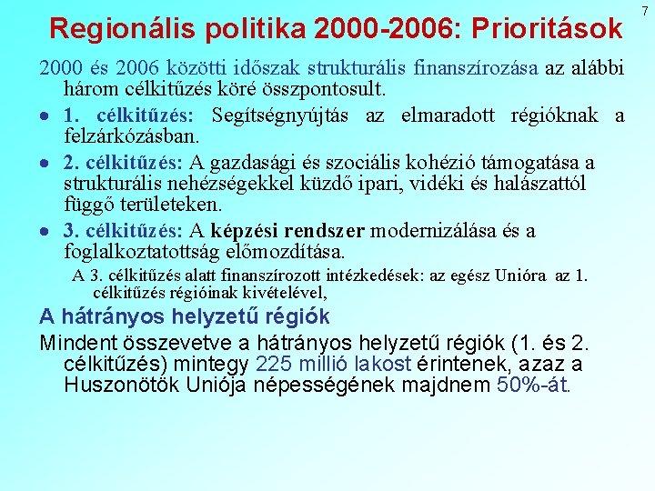 Regionális politika 2000 -2006: Prioritások 2000 és 2006 közötti időszak strukturális finanszírozása az alábbi