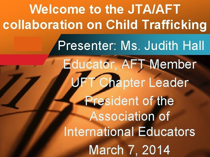 Welcome to the JTA/AFT collaboration on Child Trafficking Company LOGO Presenter: Ms. Judith Hall