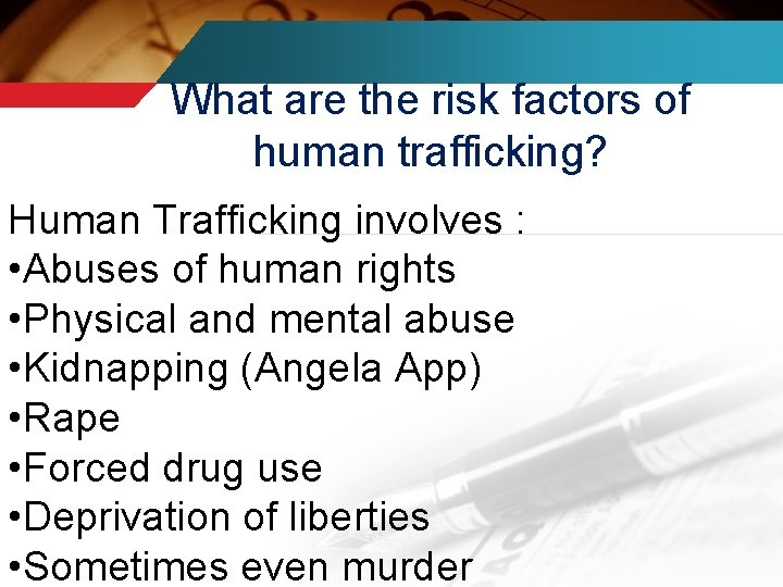 What are the risk factors of human trafficking? Human Trafficking involves : • Abuses