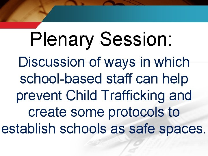 Plenary Session: Discussion of ways in which school-based staff can help prevent Child Trafficking