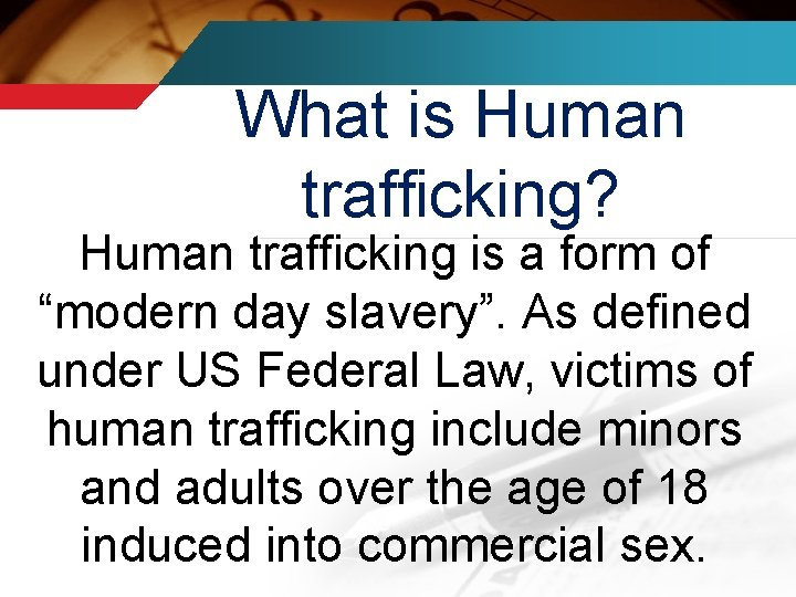 """What is Human trafficking? Human trafficking is a form of """"modern day slavery"""". As"""