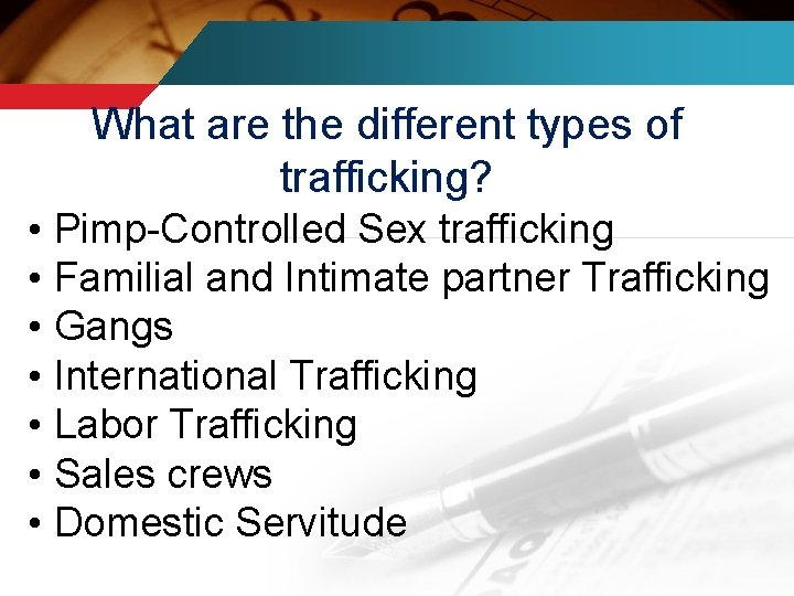 What are the different types of trafficking? • Pimp-Controlled Sex trafficking • Familial and