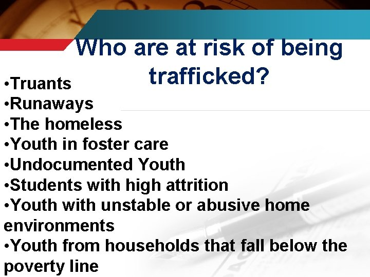 Who are at risk of being trafficked? • Truants • Runaways • The homeless