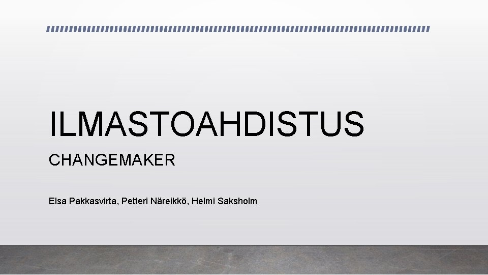 ILMASTOAHDISTUS CHANGEMAKER Elsa Pakkasvirta, Petteri Näreikkö, Helmi Saksholm