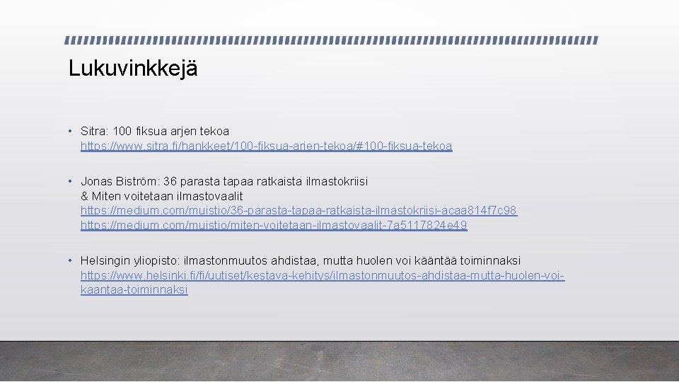 Lukuvinkkejä • Sitra: 100 fiksua arjen tekoa https: //www. sitra. fi/hankkeet/100 -fiksua-arjen-tekoa/#100 -fiksua-tekoa •