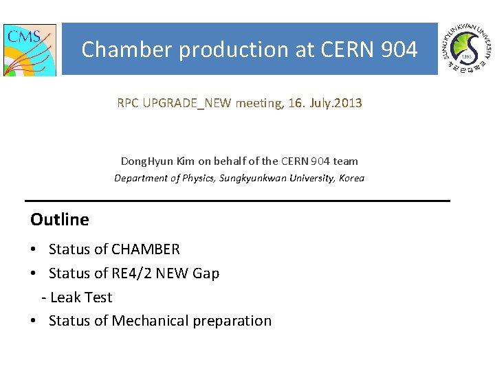 Chamber production at CERN 904 RPC UPGRADE_NEW meeting, 16. July. 2013 Dong. Hyun Kim