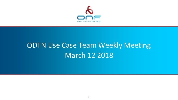 ODTN Use Case Team Weekly Meeting March 12 2018 1