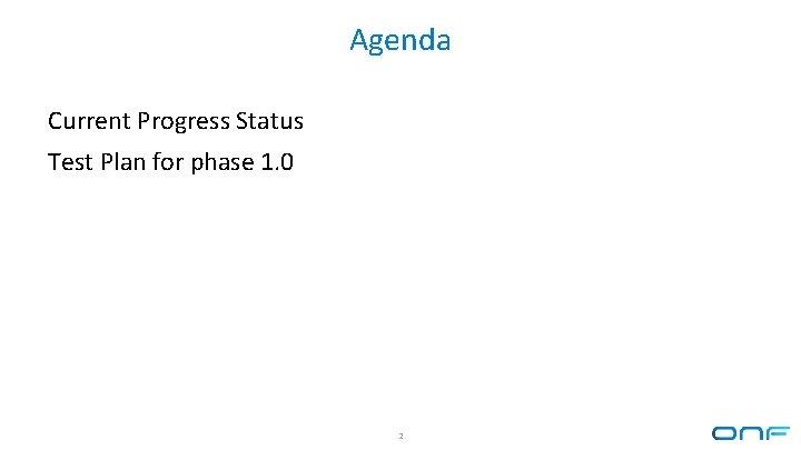 Agenda Current Progress Status Test Plan for phase 1. 0 2