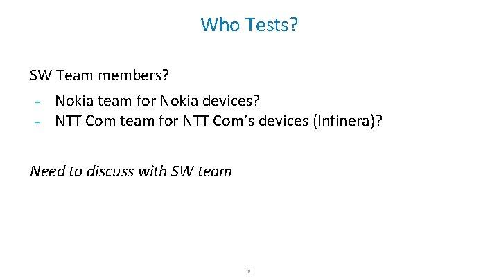 Who Tests? SW Team members? - Nokia team for Nokia devices? NTT Com team