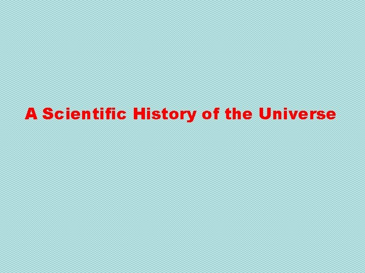 A Scientific History of the Universe