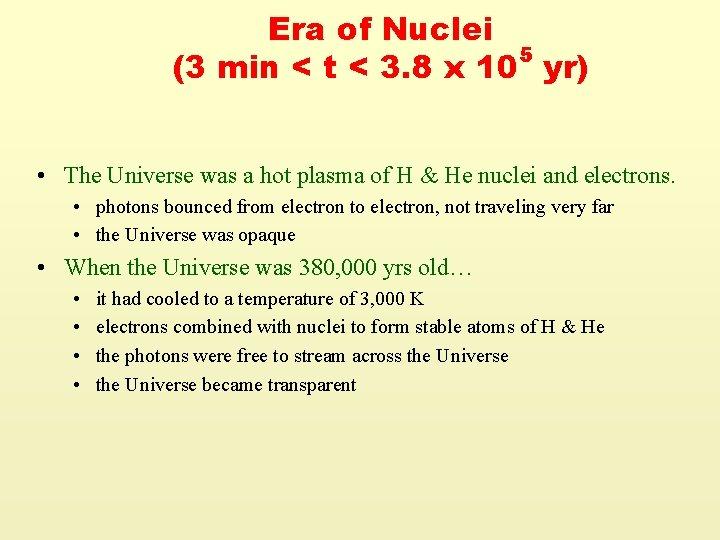 Era of Nuclei 5 (3 min < t < 3. 8 x 10 yr)