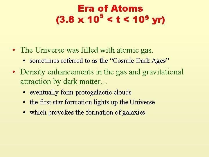 Era of Atoms 5 (3. 8 x 10 < t < 109 yr) •