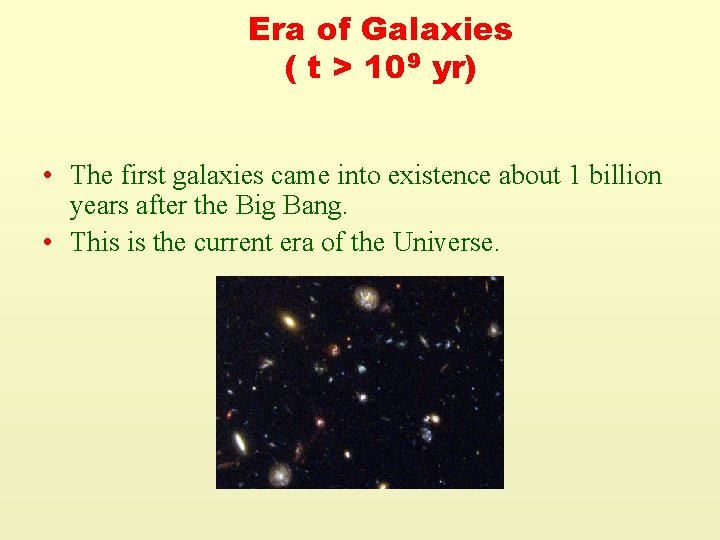 Era of Galaxies ( t > 109 yr) • The first galaxies came into