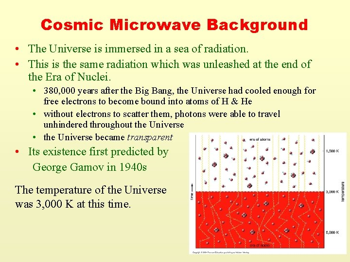 Cosmic Microwave Background • The Universe is immersed in a sea of radiation. •