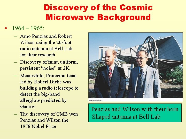 Discovery of the Cosmic Microwave Background • 1964 – 1965: – Arno Penzias and