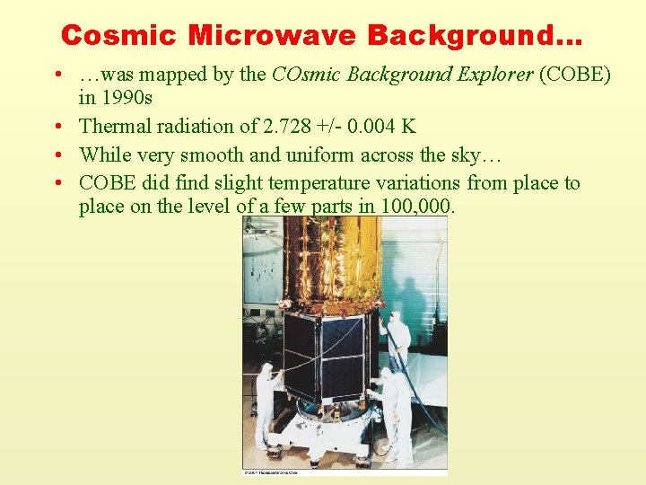 Cosmic Microwave Background… • …was mapped by the COsmic Background Explorer (COBE) in 1990