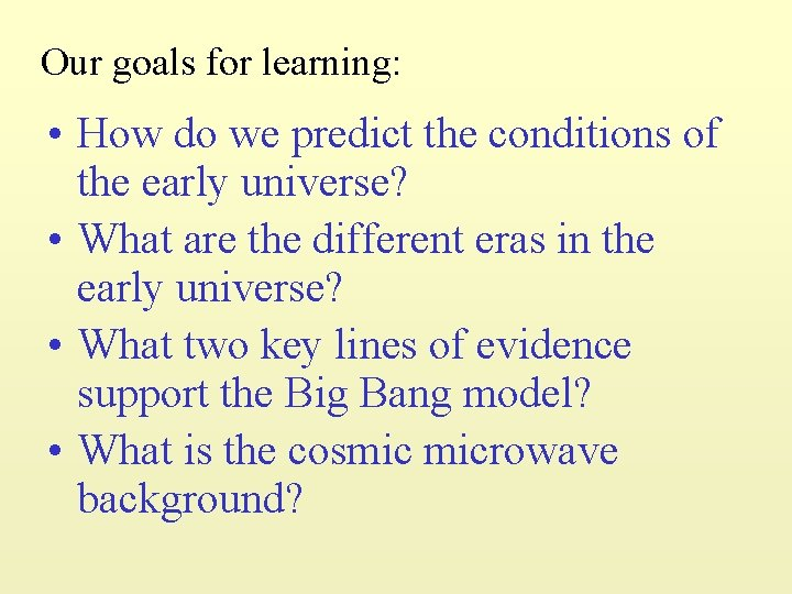 Our goals for learning: • How do we predict the conditions of the early
