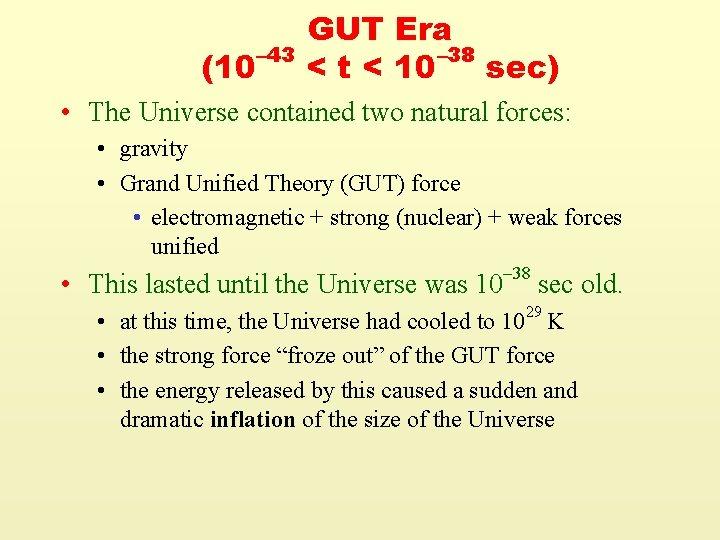(10 – 43 GUT Era – 38 < t < 10 sec) • The