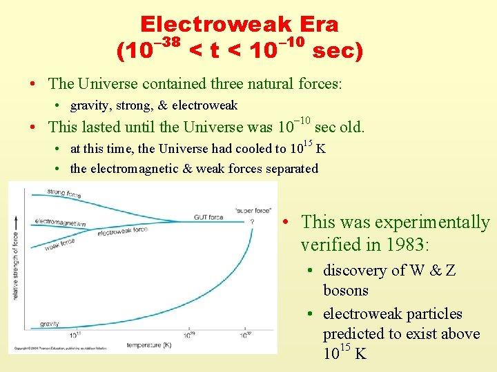 Electroweak Era – 38 – 10 (10 < t < 10 sec) • The
