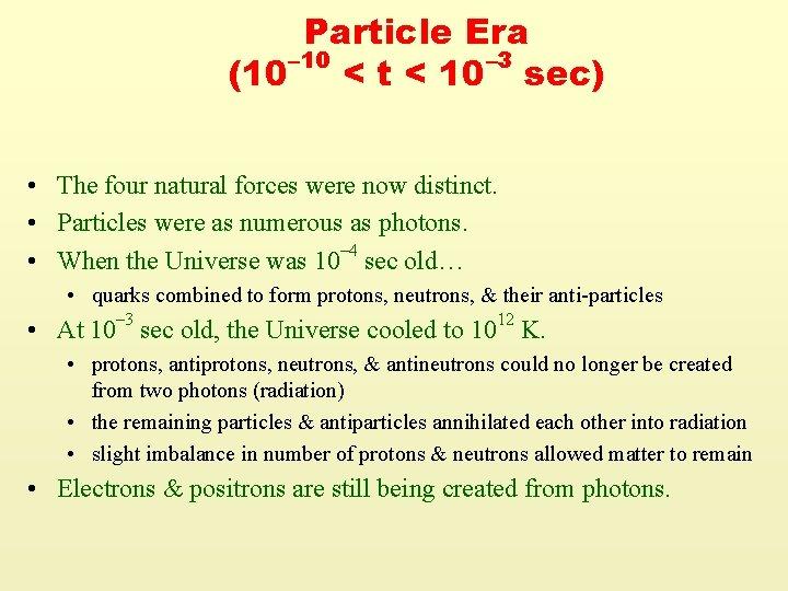 Particle Era – 10 – 3 (10 < t < 10 sec) • The