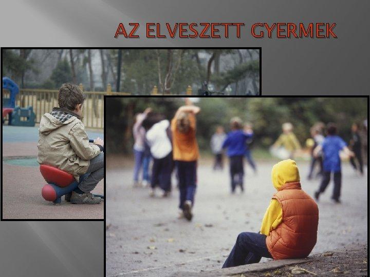 AZ ELVESZETT GYERMEK