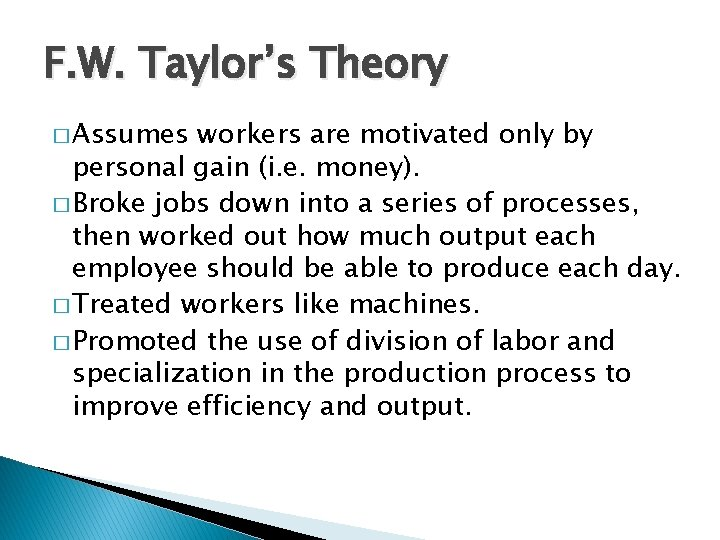 F. W. Taylor's Theory � Assumes workers are motivated only by personal gain (i.