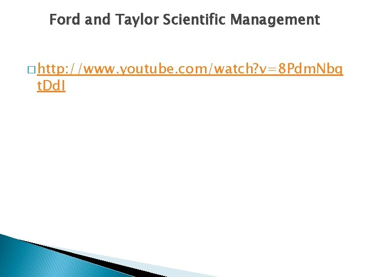 Ford and Taylor Scientific Management � http: //www. youtube. com/watch? v=8 Pdm. Nbq t.