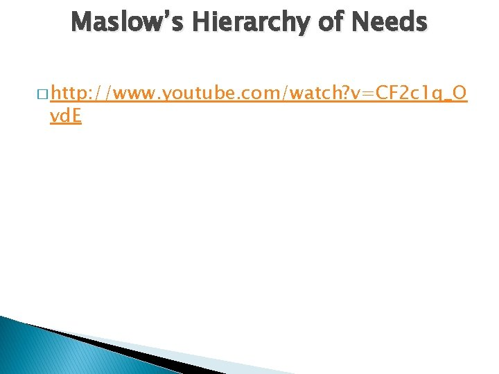 Maslow's Hierarchy of Needs � http: //www. youtube. com/watch? v=CF 2 c 1 q_O