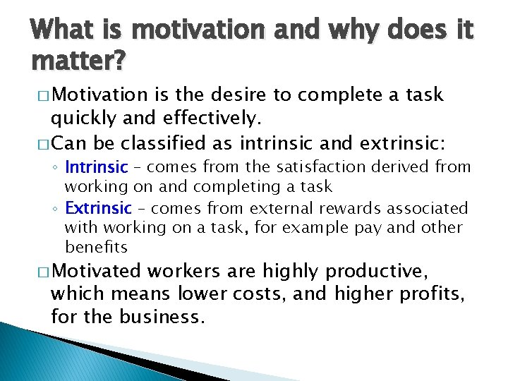 What is motivation and why does it matter? � Motivation is the desire to