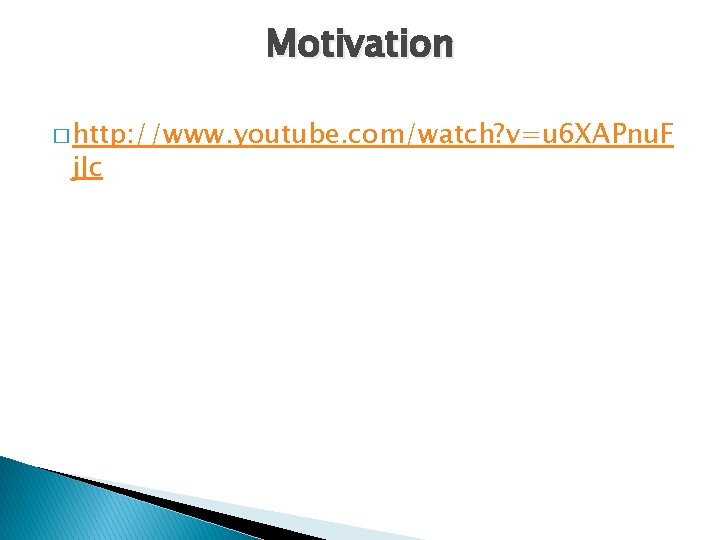 Motivation � http: //www. youtube. com/watch? v=u 6 XAPnu. F j. Jc