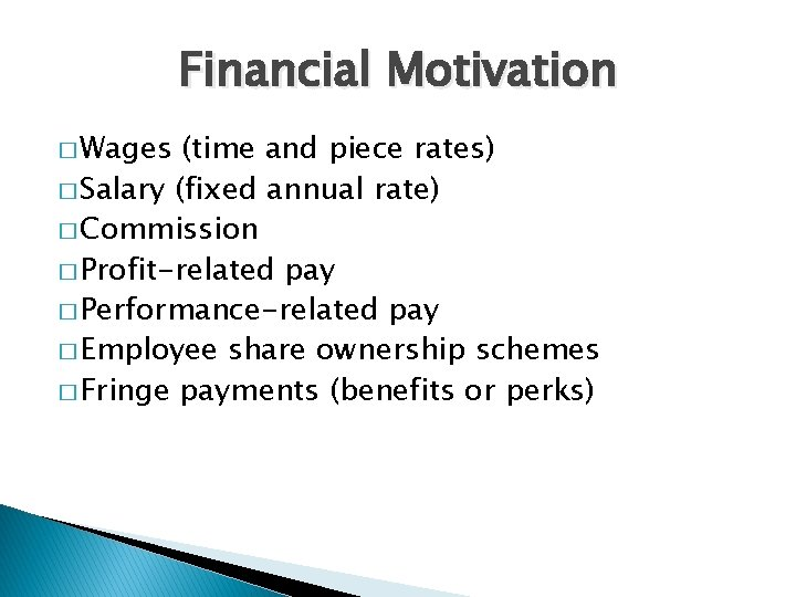 Financial Motivation � Wages (time and piece rates) � Salary (fixed annual rate) �
