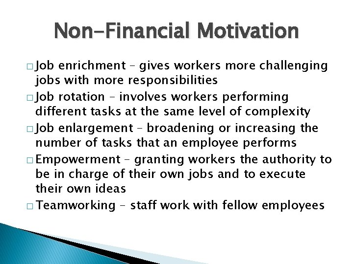 Non-Financial Motivation � Job enrichment – gives workers more challenging jobs with more responsibilities