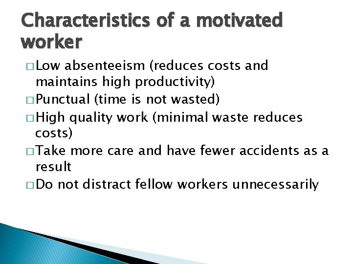 Characteristics of a motivated worker � Low absenteeism (reduces costs and maintains high productivity)