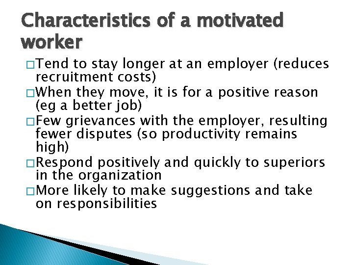 Characteristics of a motivated worker � Tend to stay longer at an employer (reduces