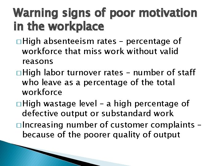 Warning signs of poor motivation in the workplace � High absenteeism rates – percentage