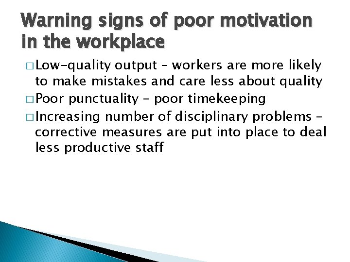 Warning signs of poor motivation in the workplace � Low-quality output – workers are