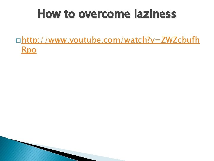 How to overcome laziness � http: //www. youtube. com/watch? v=ZWZcbufh Rpo