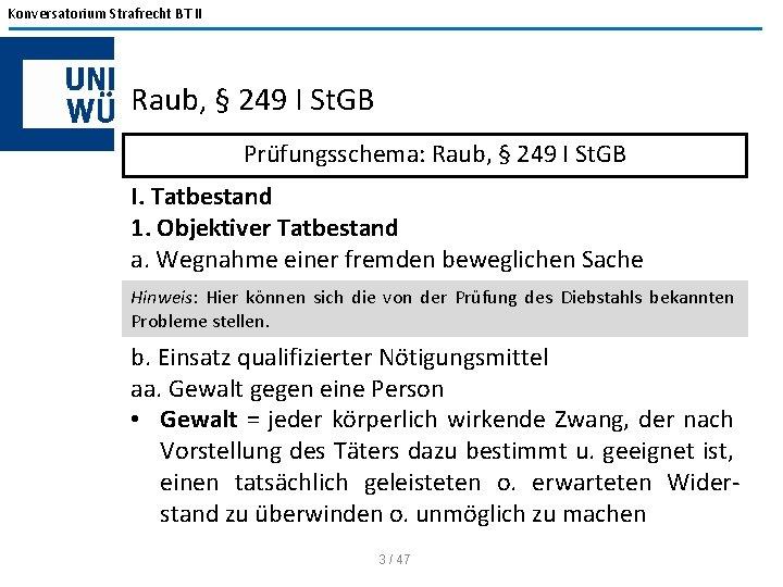 Konversatorium Strafrecht BT II Raub, § 249 I St. GB Prüfungsschema: Raub, § 249