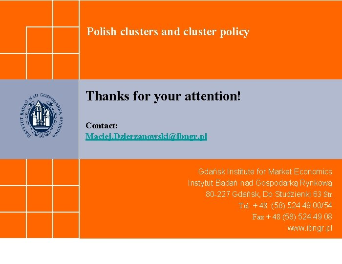 Polish clusters and cluster policy Thanks for your attention! Contact: Maciej. Dzierzanowski@ibngr. pl Gdańsk