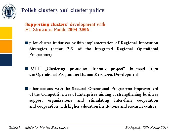 Polish clusters and cluster policy Supporting clusters' development with EU Structural Funds 2004 -2006