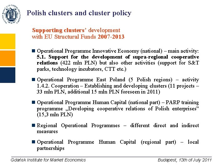 Polish clusters and cluster policy Supporting clusters' development with EU Structural Funds 2007 -2013