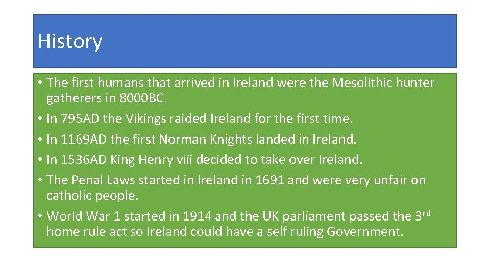 History • The first humans that arrived in Ireland were the Mesolithic hunter gatherers