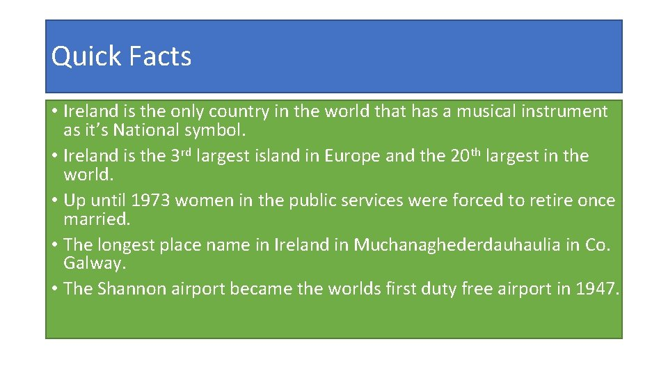 Quick Facts • Ireland is the only country in the world that has a