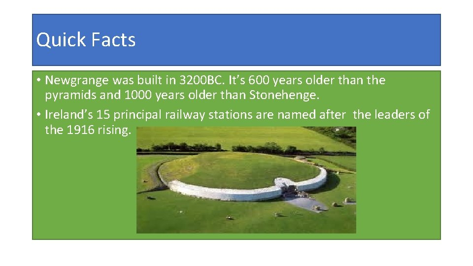Quick Facts • Newgrange was built in 3200 BC. It's 600 years older than